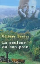 La couleur du bon pain ebook by Gilbert BORDES