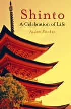 Shinto: A celebration of Life ebook by Aidan Rankin