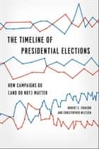 The Timeline of Presidential Elections ebook by Robert S. Erikson,Christopher Wlezien