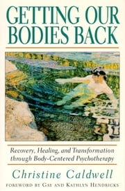 Getting Our Bodies Back ebook by Christine Caldwell