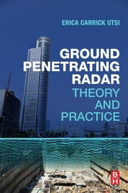 Ground Penetrating Radar - Theory and Practice ebook by Erica Carrick Utsi