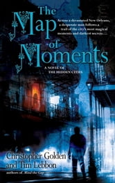 The Map of Moments - A Novel of the Hidden Cities ebook by Christopher Golden,Tim Lebbon