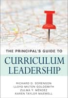 The Principal's Guide to Curriculum Leadership ebook by Richard D. Sorenson, Zulma Y. Mendez, Lloyd M. Goldsmith,...