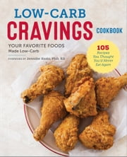 Low-Carb Cravings Cookbook: Your Favorite Foods Made Low-Carb ebook by Jennifer Koslo