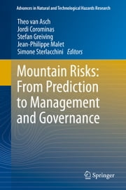 Mountain Risks: From Prediction to Management and Governance ebook by Theo Van Asch,Jordi Corominas,Stefan Greiving,Jean-Philippe Malet,Simone Sterlacchini