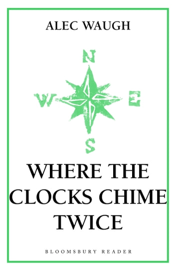Where the Clocks Chime Twice ebook by Alec Waugh