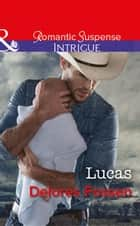 Lucas (Mills & Boon Intrigue) (The Lawmen of Silver Creek Ranch, Book 12) ebook by Delores Fossen
