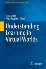 Understanding Learning in Virtual Worlds ebook by Mark Childs,Anna Peachey