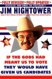 If the Gods Had Meant Us to Vote They Would Have Given Us Candidates - More Political Subversion from Jim Hightower (Revised Edition) ebook by Jim Hightower
