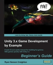 Unity 3.x Game Development by Example Beginner's Guide ebook by Ryan Henson Creighton