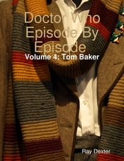 Doctor Who Episode By Episode: Volume 4 Tom Baker ebook by Ray Dexter