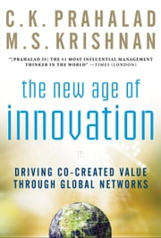 The New Age of Innovation: Driving Cocreated Value Through Global Networks ebook by Prahalad, C.K.