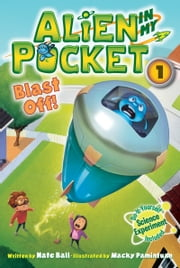 Alien in My Pocket #1: Blast Off! ebook by Nate Ball,Macky Pamintuan