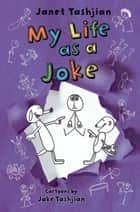 My Life as a Joke ebook by Janet Tashjian, Jake Tashjian