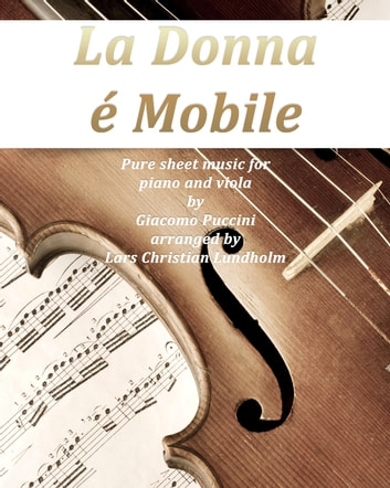 La donna e mobile Pure sheet music for piano and viola by Giuseppe Verdi arranged by Lars Christian Lundholm ebook by Pure Sheet Music