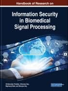Handbook of Research on Information Security in Biomedical Signal Processing ebook by Chittaranjan Pradhan, Himansu Das, Bighnaraj Naik,...