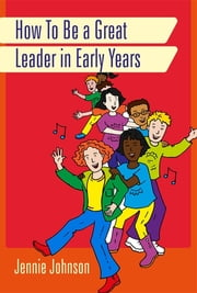 How to Be a Great Leader in Early Years ebook by Jennie Johnson