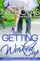 Getting Worked Up ebook by Erin Nicholas