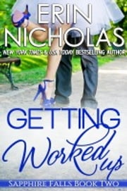 Getting Worked Up - Sapphire Falls book two ebook by Erin Nicholas