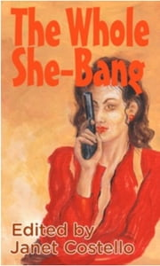 The Whole She-Bang ebook by Janet Costello