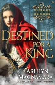 Destined for a King - The Bastard Brotherhood ebook by Ashlyn Macnamara