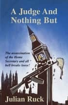 A Judge And Nothing But ebook by Julian Ruck