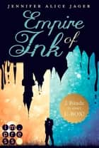 Empire of Ink: Alle Bände der Fantasy-Reihe über die Magie der Tinte in einer E-Box! ebook by Jennifer Alice Jager