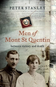 Men of Mont St Quentin - Between Victory and Death ebook by Peter Stanley
