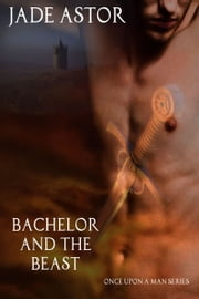 Bachelor and the Beast ebook by Jade Astor