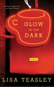 Glow in the Dark - Stories ebook by Lisa Teasley