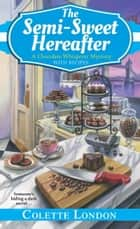 The Semi-Sweet Hereafter ebook by Colette London