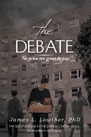 The Debate ebook by PhD James L. Lowther