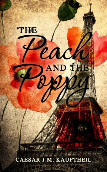 The Peach and the Poppy ebook by Caesar J.M. Kauftheil