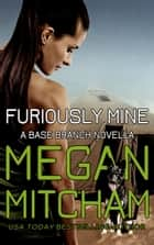 Furiously Mine ebook by Megan Mitcham