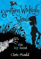 The Icy Hand - Something Wickedly Weird, vol. 2 ebook by Chris Mould, Chris Mould