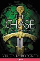 The Chase - A Witch Hunter Novella ebook by Virginia Boecker