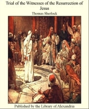 Trial of The Witnesses of The Resurrection of Jesus ebook by Thomas Sherlock