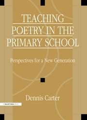 Teaching Poetry in the Primary School - Perspectives for a New Generation ebook by David Carter