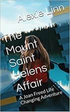 The Mount Saint Helens Affair - A Life Changing Joan Freed Mystery Adventure, #6 ebook by Alexie Linn, A.L.O. Snider