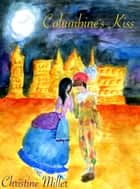 Columbine's Kiss ebook by Christine Miller