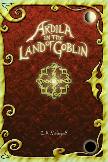 Ardila in the Land of Goblin ebook by Christopher Kent Niebergall