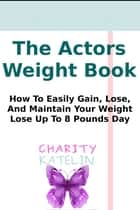 Actor's Body Weight Book - No Starving & No Hunger ebook by Charity Katelin