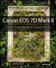 Canon EOS 7D Mark II - From Snapshots to Great Shots ebook by Jeff Revell