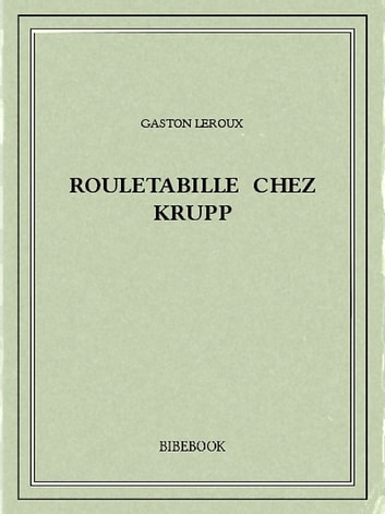 Rouletabille chez Krupp ebook by Gaston Leroux