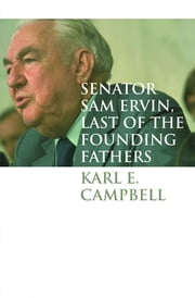 Senator Sam Ervin, Last of the Founding Fathers ebook by Karl E. Campbell