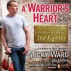 A Warrior's Heart - The True Story of Life Before and Beyond The Fighter audiobook by Micky Ward, Joe Layden