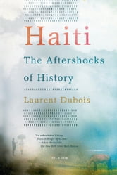 Haiti: The Aftershocks of History ebook by Laurent Dubois