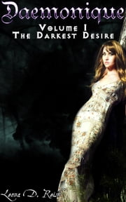 Daemonique I: The Darkest Desire - Daemonique, #1 ebook by Leona D. Reish
