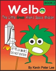 Welbo Book 2: The Little Green Alien's Space Mission ebook by Kevin Peter Lee