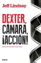 Dexter, cámara, acción ebook by Jeff Lindsay